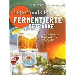 Superfoods for life - Fermentierte Getränke: Mit 75 köstlichen Rezepten für ihr Immunsystem