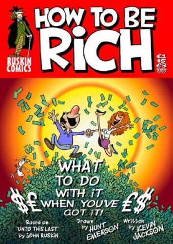 How To Be Rich: Or - What, Upon Obtaining Wealth, the Right-thinking Person Should Do with Their Money in Order to Sleep Soundly at Night
