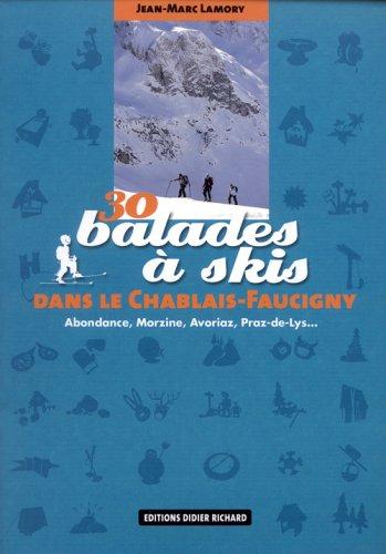 30 balades à skis dans le Chablais-Faucigny : Abondance, Morzine, Avoriaz, Praz-de-Lys. par Jean-Marc Lamory