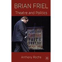 Brian Friel: Theatre and Politics