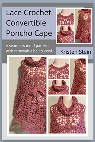 Lace Crochet Convertible Poncho Cape: A seamless motif pattern with removable belt & cowl. (English Edition) Lace Cowl