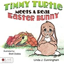 Timmy Turtle Meets A Real Easter Bunny by Linda J. Cunningham (2014-07-22)