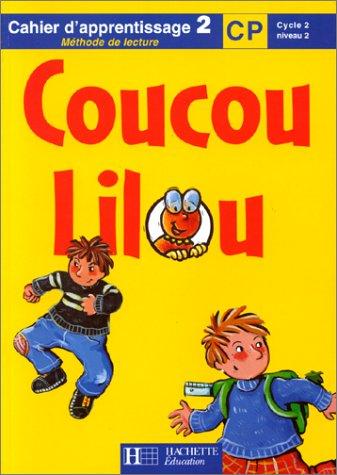 Coucou Lilou : Cahier d'apprentissage, lecture CP