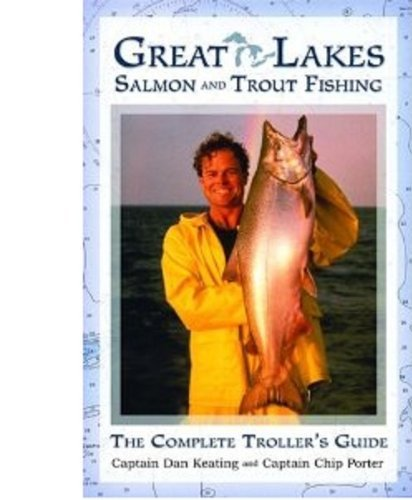 great-lakes-salmon-and-trout-fishing-the-complete-trollers-guide-by-captain-dan-keating-2004-02-01