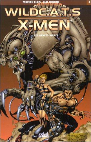 Wild CA.TS. - X-Men, tome 4 : Les Années noires