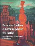 Retard mental, autisme et maladies psychiques chez l'adulte. Approche thérapeutique à visée réhabilitative - Le modèle genevois