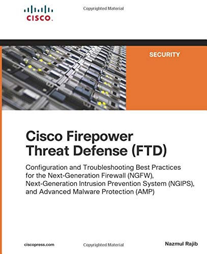 Cisco Firepower Threat Defense (FTD): Configuration and Troubleshooting Best Practices for the Next-Generation Firewall (NGFW), Next-Generation Intr (Networking Technology: Security)
