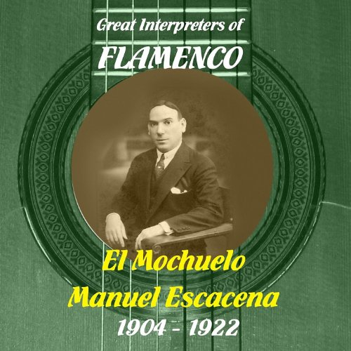 Great Interpreters of Flamenco - El Mochuelo, Manuel Escacena [1904 - 1922]