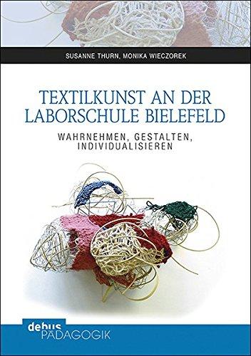 Textilkunst an der Laborschule Bielefeld: Wahrnehmen - Individualisieren - Gestalten