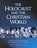 The Holocaust and the Christian World: Reflections on the Past, Challenges for the Future