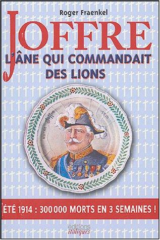 Joffre - L'âne qui commandait des lions : Été 1914 : 300 000 morts en 3 semaines !