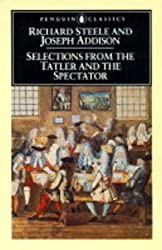 Selections from the Tatler and the Spectator (Penguin Classics) by Sir Richard Steele (1988-03-31)
