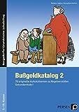 Bußgeldkatalog 2 Kl. 5-10: 70 originelle Aufsatzthemen zu Regelverstößen, Sekundarstufe Band 2 (5. bis 10. Klasse) (Bergedorfer Grundsteine Schulalltag - SEK)