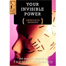 Your Invisible Power: A Presentation of the Mental Science of Thomas Troward