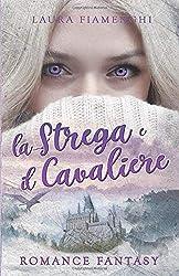 La Strega e il Cavaliere: Romance Fantasy