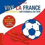 Vive la France: Das Kochbuch zur Fußball-EM 2016
