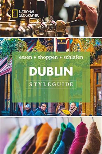 Styleguide Dublin: Die Stadt erleben mit dem Dublin-Reiseführer zu Essen, Ausgehen und Mode. Highlights für den perfekten Urlaub für Genießer mit National Geographic. NEU 2019