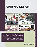 Graphic Design: A Practical Guide for Librarians (Practical Guides for Librarians Book 56) (English Edition)