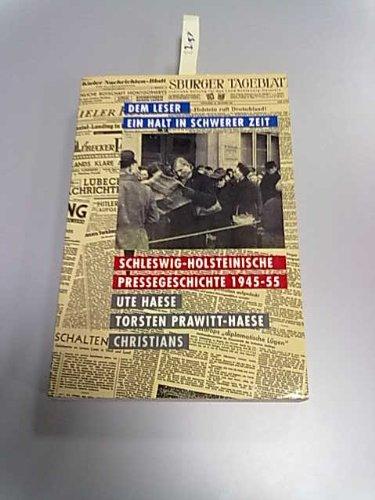 Dem Leser ein Halt in schwerer Zeit. Schleswig- Holsteinische Pressegeschichte 1945 - 1955