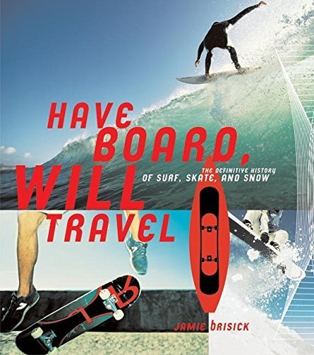 have-board-will-travel-the-definitive-history-of-surf-skate-and-snow-by-brisick-jamie-quiksilver-200