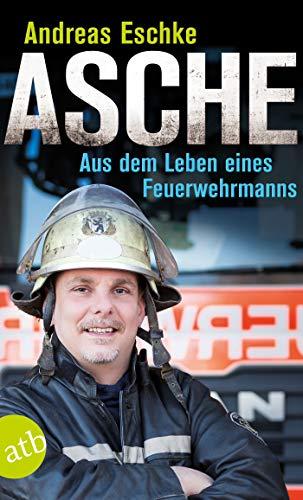 Asche: Aus dem Leben eines Feuerwehrmanns