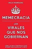 Memecracia: Los virales que nos gobiernan (Sin colección)