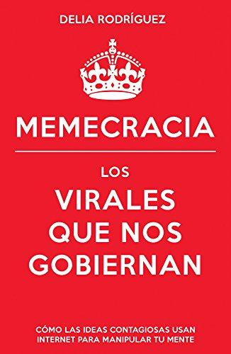 Memecracia: Los virales que nos gobiernan por Delia Rodríguez