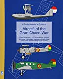 A Scale Modeller's Guide to Aircraft of the Gran Chaco War