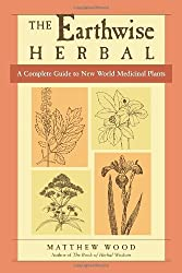 The Earthwise Herbal: A Complete Guide to New World Medicinal Plants by Matthew Wood (2009-04-28)