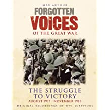4: Forgotten Voices Of The Great War - The Struggle to Victory: August 1917 - November 1918