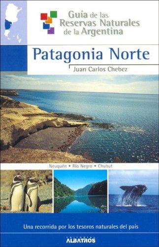 PATAGONIA NORTE -G.RESERVAS: 1 (Guia De Las Reservas Naturales De La Argentina/ Guide of Natural Resources of Argentina) por Juan Carlos Chebez