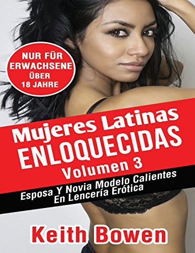 Mujeres Latinas  Enloquecidas Volumen 3: Esposa Y Novia Modelo Calientes  En Lencería Erótica