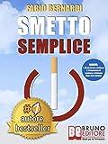 Smetto Semplice: Il Sistema Definitivo Che Ti Aiuta A Smettere Di...