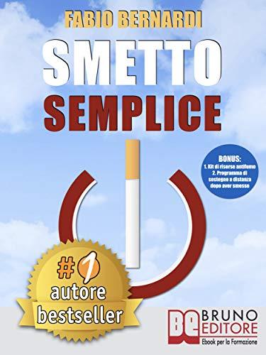 Smetto Semplice: Il Sistema Definitivo Che Ti Aiuta A Smettere Di Fumare Senza Lottare, Che Ti Svela...