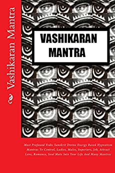 Vashikaran Mantra: Most Profound Vedic Sanskrit Divine Energy Based Hypnotism Mantras To Control, Ladies, Males, Superiors, Job, Attract Love, Romance, Soul Mate Into Your Life And Many Mantras by [Kumar]