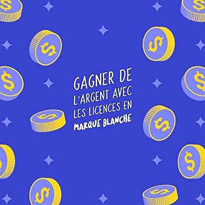 GAGNER DE L'ARGENT AVEC LES LICENCES EN MARQUE BLANCHE