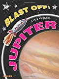 Blast Off!: Let's Explore Jupiter
