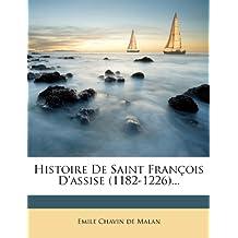Histoire De Saint François D'assise (1182-1226)...