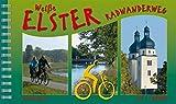 Weiße-Elster-Radwanderweg: Von Aš / Bad Brambach nach Halle (Saale) (Radfernwege)