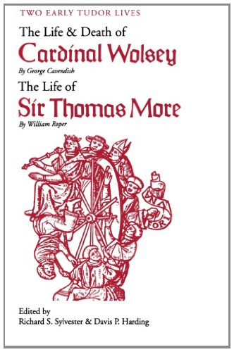 Two Early Tudor Lives: The Life and Death of Cardinal Wolsey by George Cavendish; The Life of Sir Thomas More by William Roper por George Cavendish