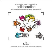 An Introduction to and a Study Guide for Collaboration for Contractor Contributions to Design Team Activities: Eighteen Modules with Case Studies, Examples and Exercises with Model Answers by Tom Taylor (2013-06-10)