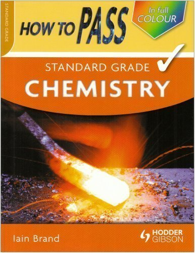 How to Pass Standard Grade Chemistry by Brand, Iain [29 August 2008]