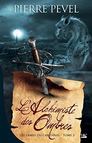 L'Alchimiste des Ombres: Les Lames du Cardinal, T2