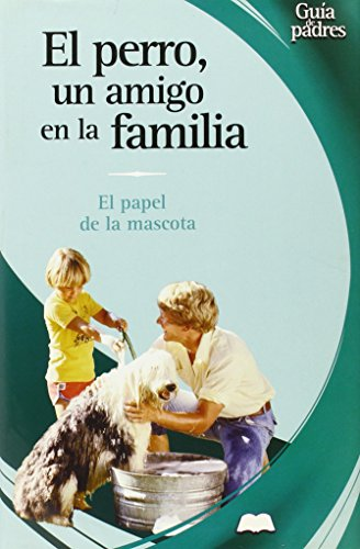 El perro, un amigo en la familia. el papel de la mascota (Guas Para Padres Series/Parent's Guides Series) por Mariano Gonzalez Ramirez