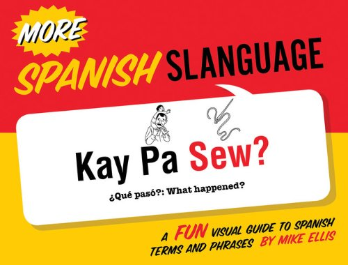 More Spanish Slanguage: A Fun Visual Guide to Spanish Terms and Phrases por Mike Ellis