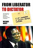 Telecharger Livres From Liberator to Dictator An Insider s Account of Robert Mugabe s Descent into Tyranny By Michael Auret published September 2011 (PDF,EPUB,MOBI) gratuits en Francaise