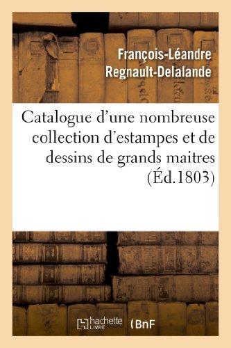 Catalogue d'une nombreuse collection d'estampes et de dessins de grands maitres:, après le décès de Madame Alibert, et cessation de commerce de J. Guil. Alibert.