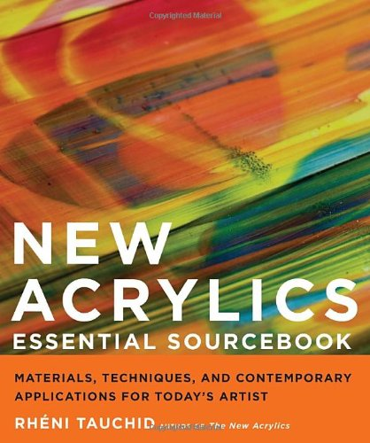 New Acrylics Essential Sourcebook: Materials, Techniques, and Contemporary Applications for Today's Artist