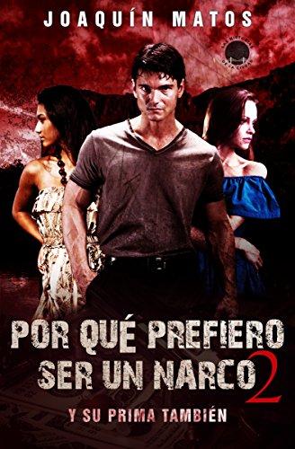 Por qué prefiero  ser un narco 2: Y su prima también (Las historias de la ciudad: La Frontera Series) por Joaquin Matos