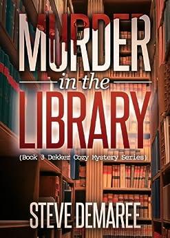 Murder In The Library (Book 3 Dekker Cozy Mystery Series) (English Edition) par [Demaree, Steve]